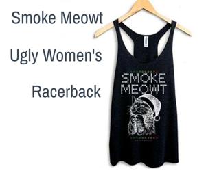 Smoke Meowt Ugly Women's Racerback - stonerdays - Cannabis3000 ad
