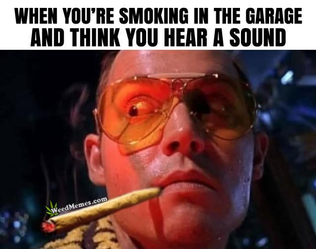Smoking Garage Hear Sound Weedmemes